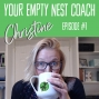 Artwork for Your Empty Nest Coach Podcast, Episode 1