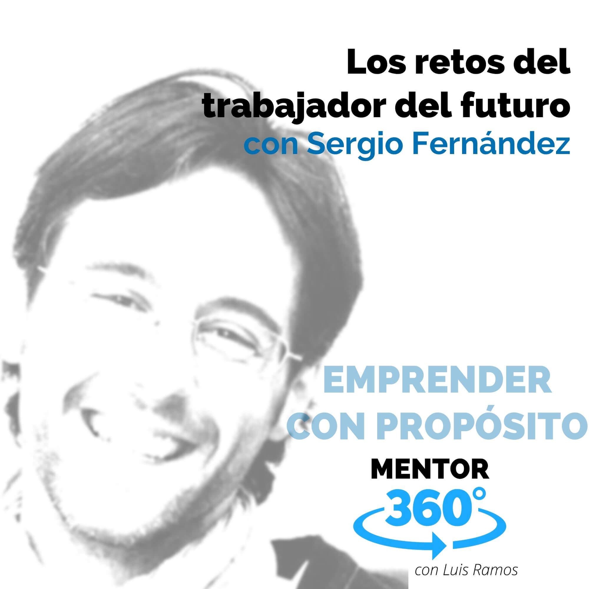Los retos del trabajador del futuro, con Sergio Fernández - EMPRENDER CON PROPÓSITO