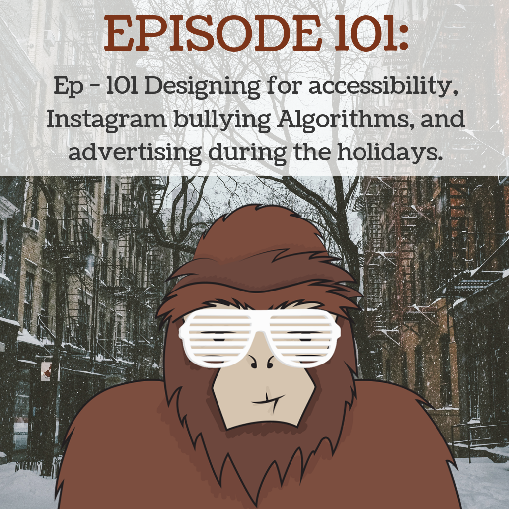 Artwork for Ep - 101 Designing for accessibility, Instagram bullying Algorithms, and advertising during the holidays.