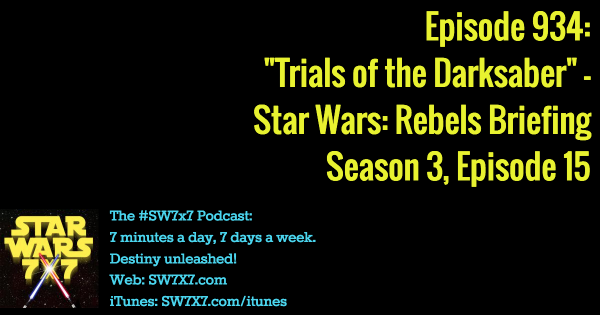 "934: ""Trials of the Darksaber"" - Star Wars Rebels Briefing, Season 3, Episode 15"