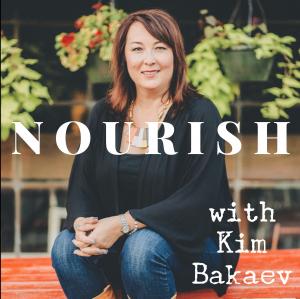 NOURISH Podcast with Kim Bakaev