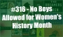 Artwork for Ep. #316 - No Boys Allowed for Women's History Month