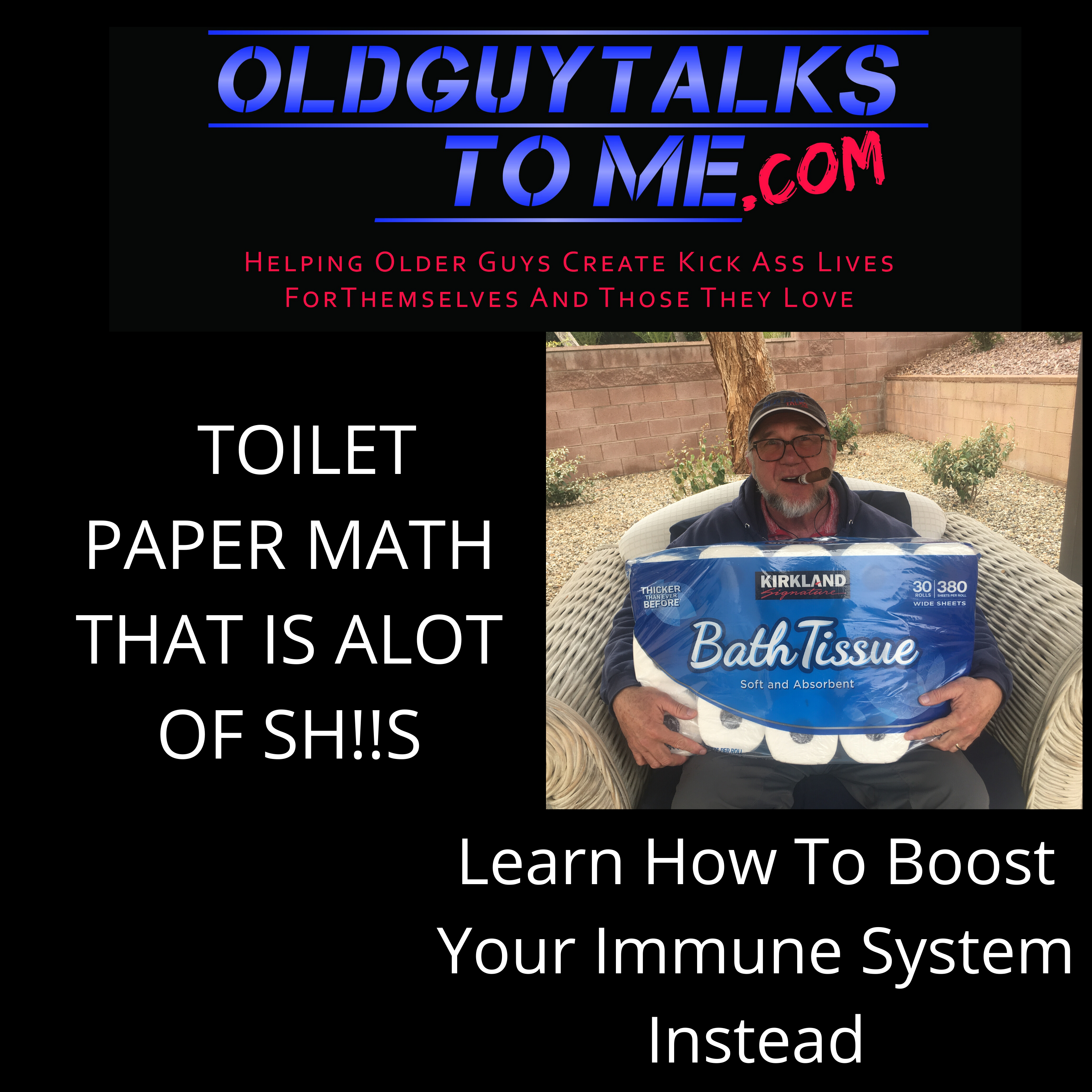 OldGuyTalksToMe - TOILET PAPER MATH  CORONA VIRUS  IMMUNE SYSTEM BOOSTER THAT IS A LOT OF SH!!!