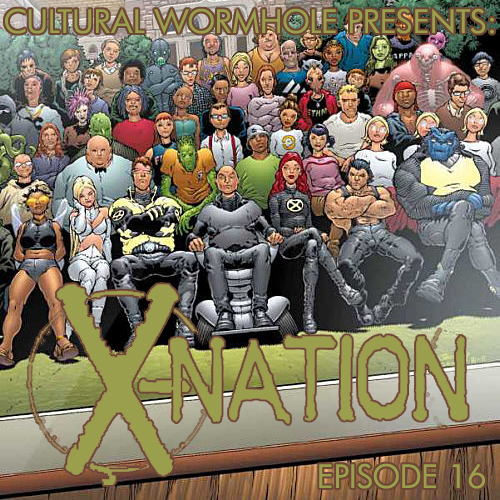 Cultural Wormhole Presents: X-Nation Episode 16