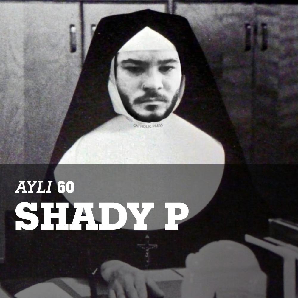 AYLI Podcast #60 - Texture / Shady P