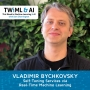 Artwork for Self-Tuning Services via Real-Time Machine Learning with Vladimir Bychkovsky - TWiML Talk #221