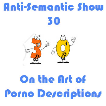 Episode 30 - On the Art of Porno Descriptions