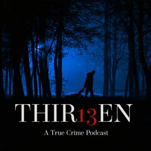 Thir13en: A True Crime Podcast