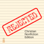 Artwork for 086 Rejected! Book Ideas Christian Nonfiction Editors Don't Want to See