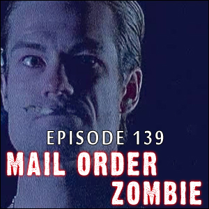 Mail Order Zombie: Episode 139