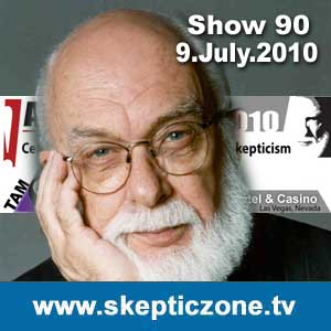 The Skeptic Zone #90 - 9.July.2010