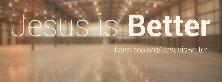 Jesus is Better:  Week 2,  September 14, 2014