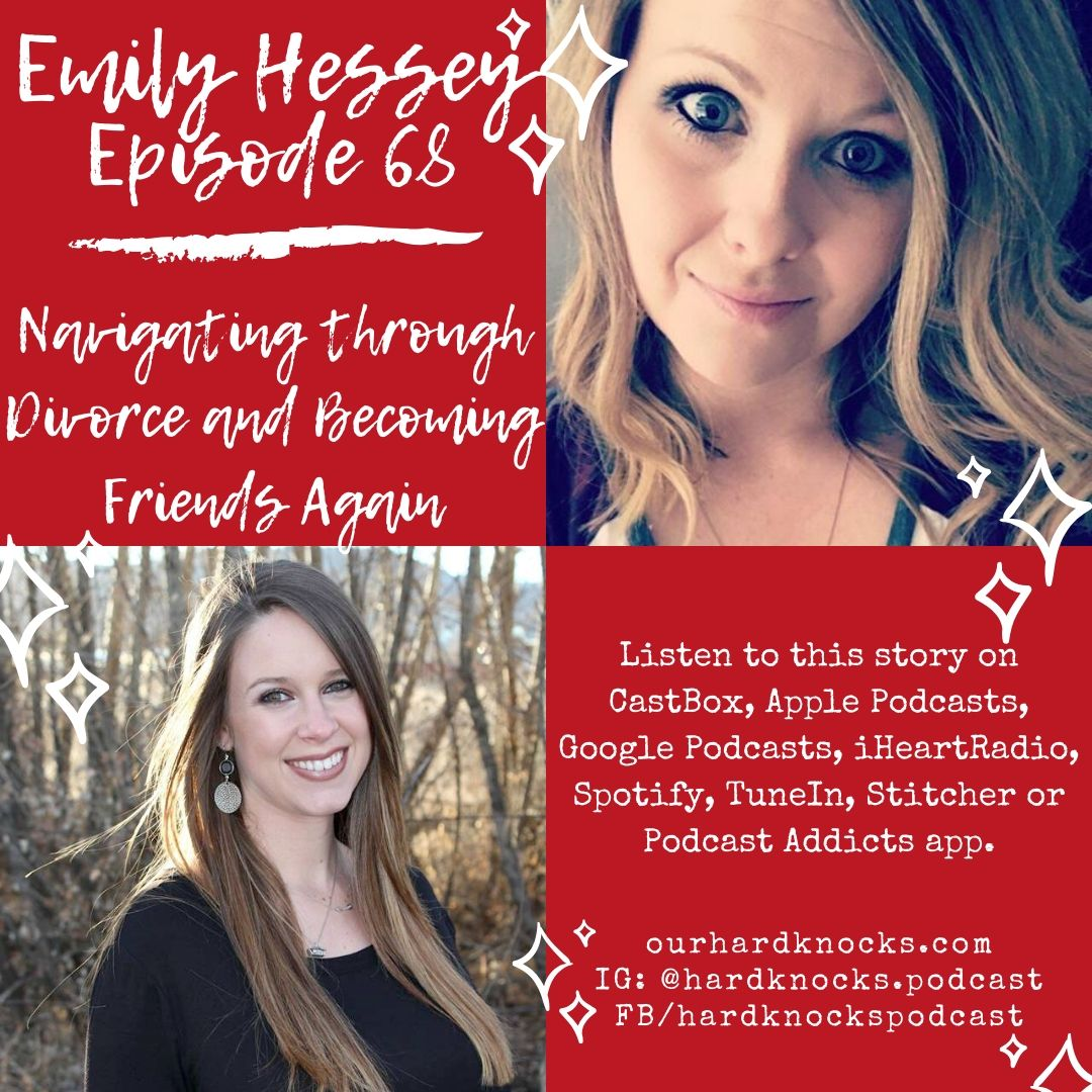 Episode 68: Emily Hessey - Navigating through Divorce and Becoming Friends Again