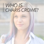 Artwork for 035 Who Is Charis Crowe?