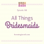 Artwork for #168 - All Things Bridesmaids