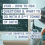 Artwork for #139 - How to ask questions & what to do with a s**t tonne of data