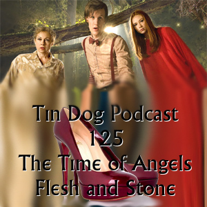 TDP 125: The Time of Angels and Flesh and Stone