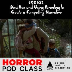 Horror Pod Class: S02E21 Parenting and Bird Box