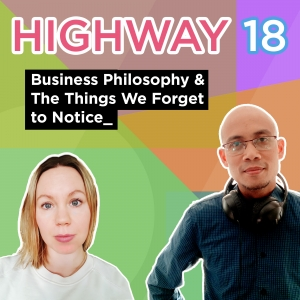 Highway 18: Business Philosophy & The Things We Forget to Notice