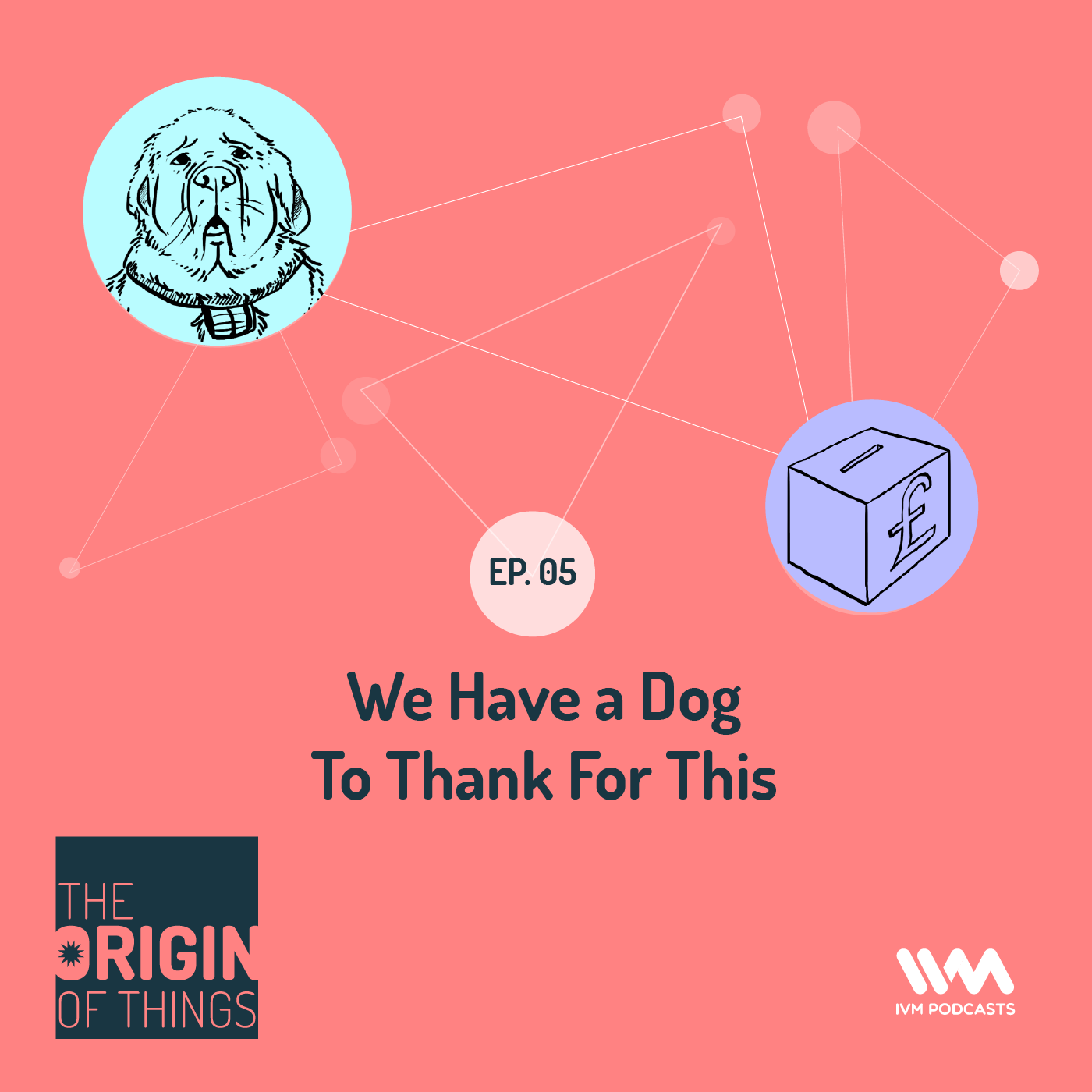 Ep. 05: We Have a Dog To Thank For This
