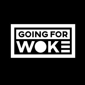 Going For Woke