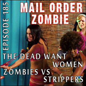 Mail Order Zombie #185 - Zombies vs. Strippers, The Dead Want Women, Craig DiLouie, Nate D. Burleigh & Lyle Perez-Tinics