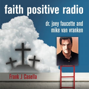 Faith Positive Radio: Farnk Casella