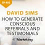Artwork for How To Generate Conscious Referrals And Testimonials With David Sims