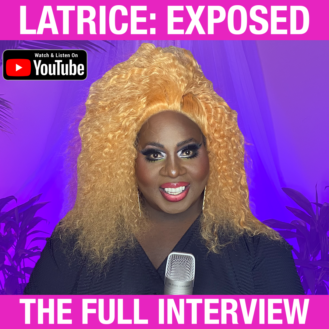 S2E6 - Latrice Royale: Exposed (The Full Interview)