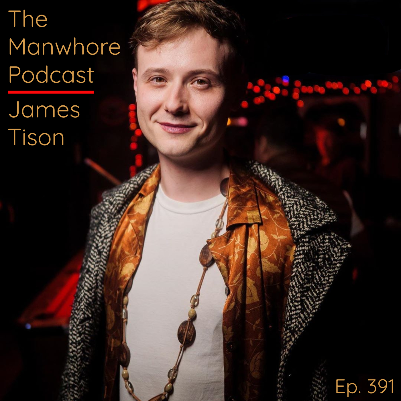 The Manwhore Podcast: A Sex-Positive Quest - Ep. 391: Press Your Dumb Man Body Against Me, Please!!! — comedian James Tison