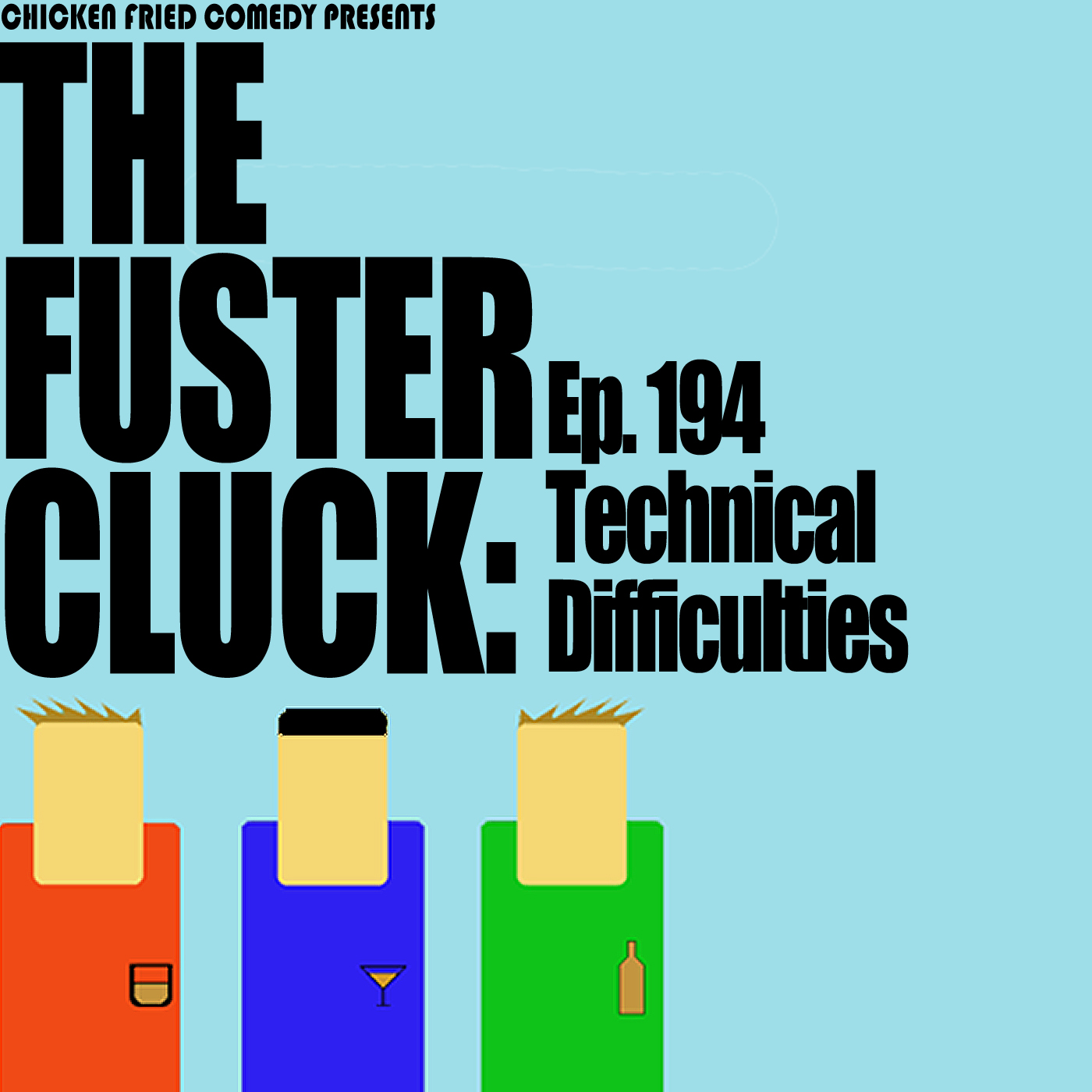The Fustercluck Ep 194:  Technical Difficulties