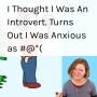 Artwork for I Thought I Was An Introvert. Turns Out I Was Anxious as #@*(