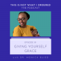 Artwork for 59: Giving Yourself Grace with Dr. Monica Blied