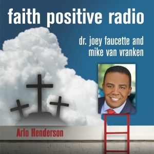 Faith Positive Radio: Arlo Henderson