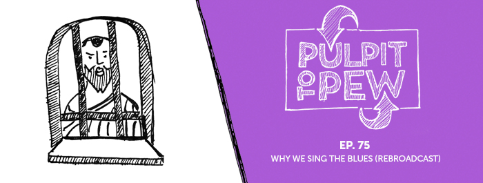 Pulpit To Pew | ep75 | Why We Sing The Blues | Rebroadcast | Christ Church Cathedral