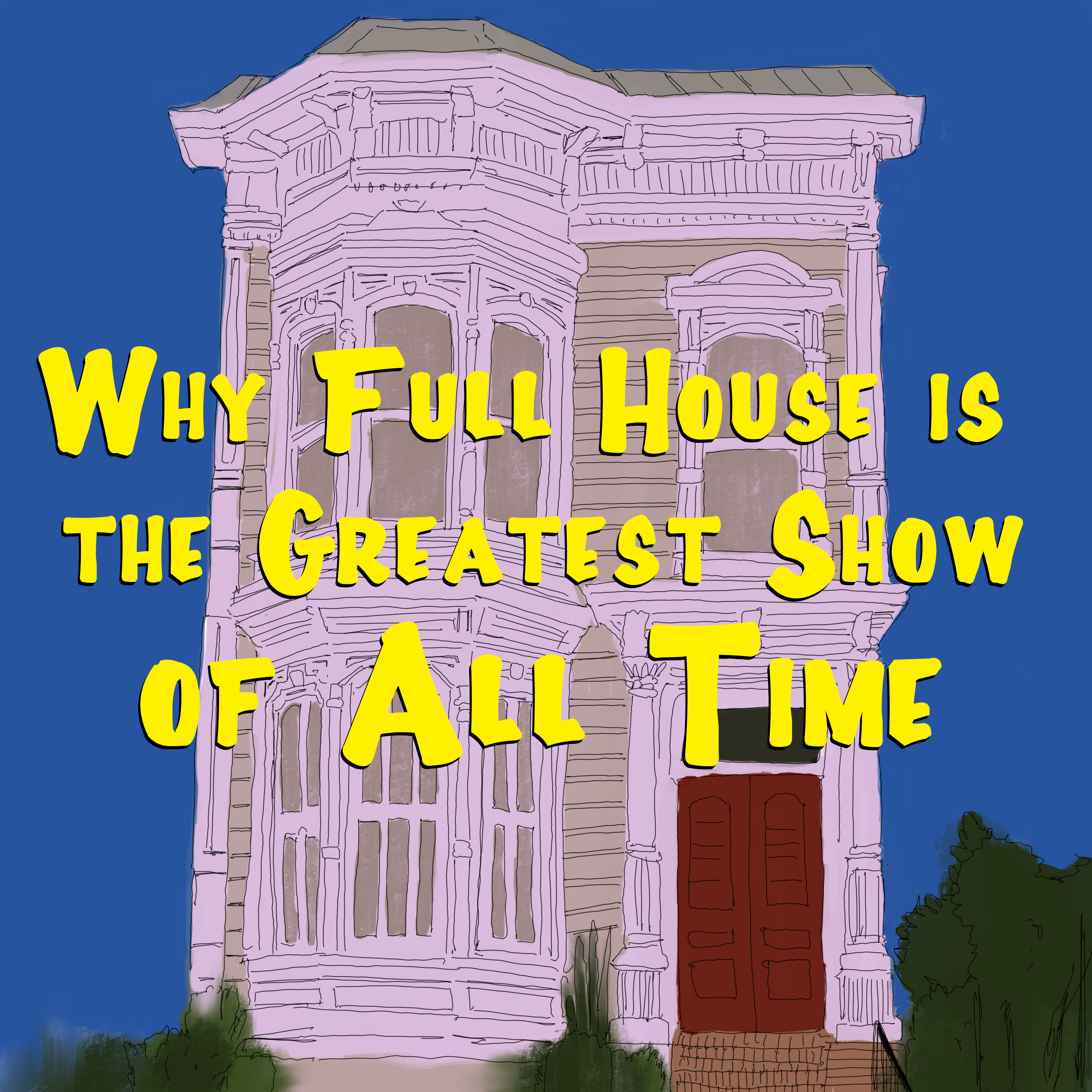 Why Full House Is the Greatest Show of All Time show art