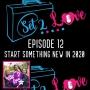 Artwork for SET 2 LOVE (Ep. 12): Start Something New in 2020