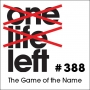 Artwork for One Life Left -- s20e03 -- #388 -- The Game of The Name