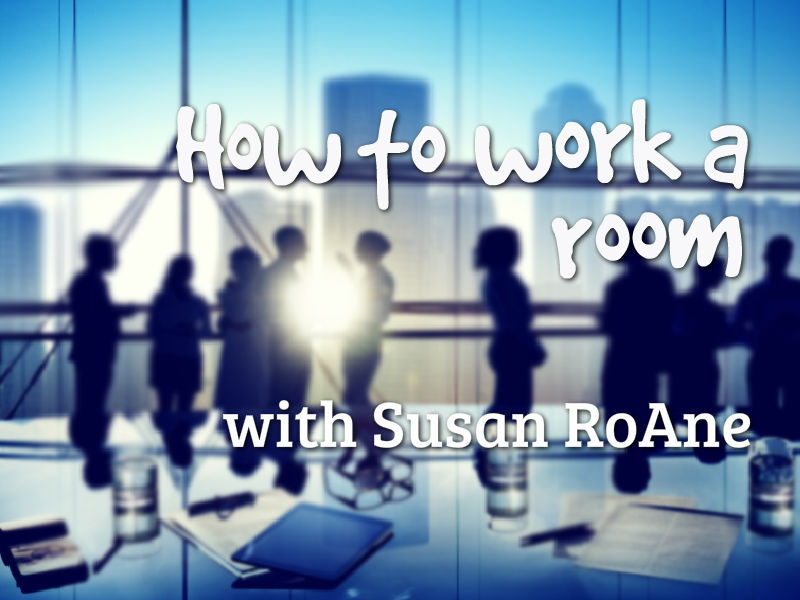 """How To Work a Room"" with Susan RoAne"