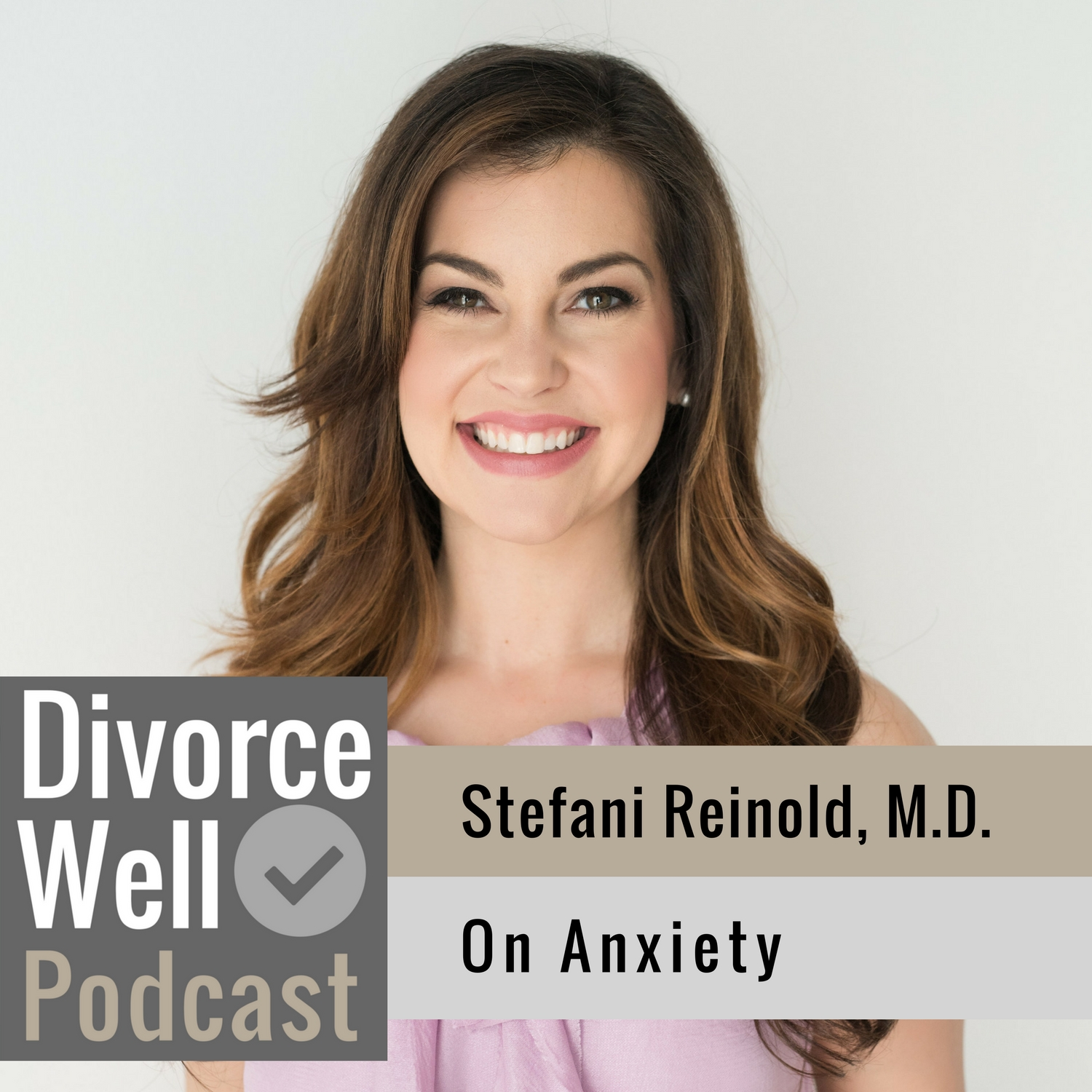 The Divorce Well Podcast - 15 - Managing Anxiety, with Stefani Reinold, M.D.