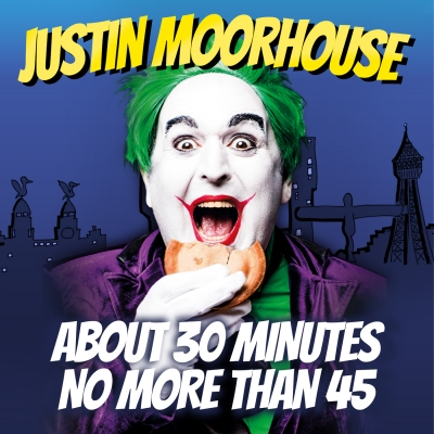 Justin Moorhouse About 30 Minutes No More Than 45 show image