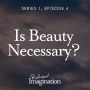 Artwork for Is Beauty Necessary? (S1 E4)