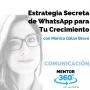 Artwork for La Estrategia Secreta con WhatsApp para Tu Crecimiento, con Mónica Galán Bravo - COMUNICACIÓN - MENTOR360