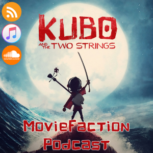 MovieFaction Podcast - Kubo and the Two Strings