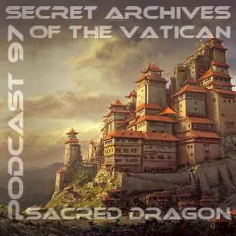 Sacred Dragon - Secret Archives of the Vatican Podcast 97