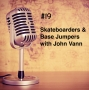 Artwork for #19 - Skateboarders and Base Jumpers with John Vann