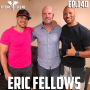 Artwork for EP.140 | Eric Fellows - You Have To Earn It