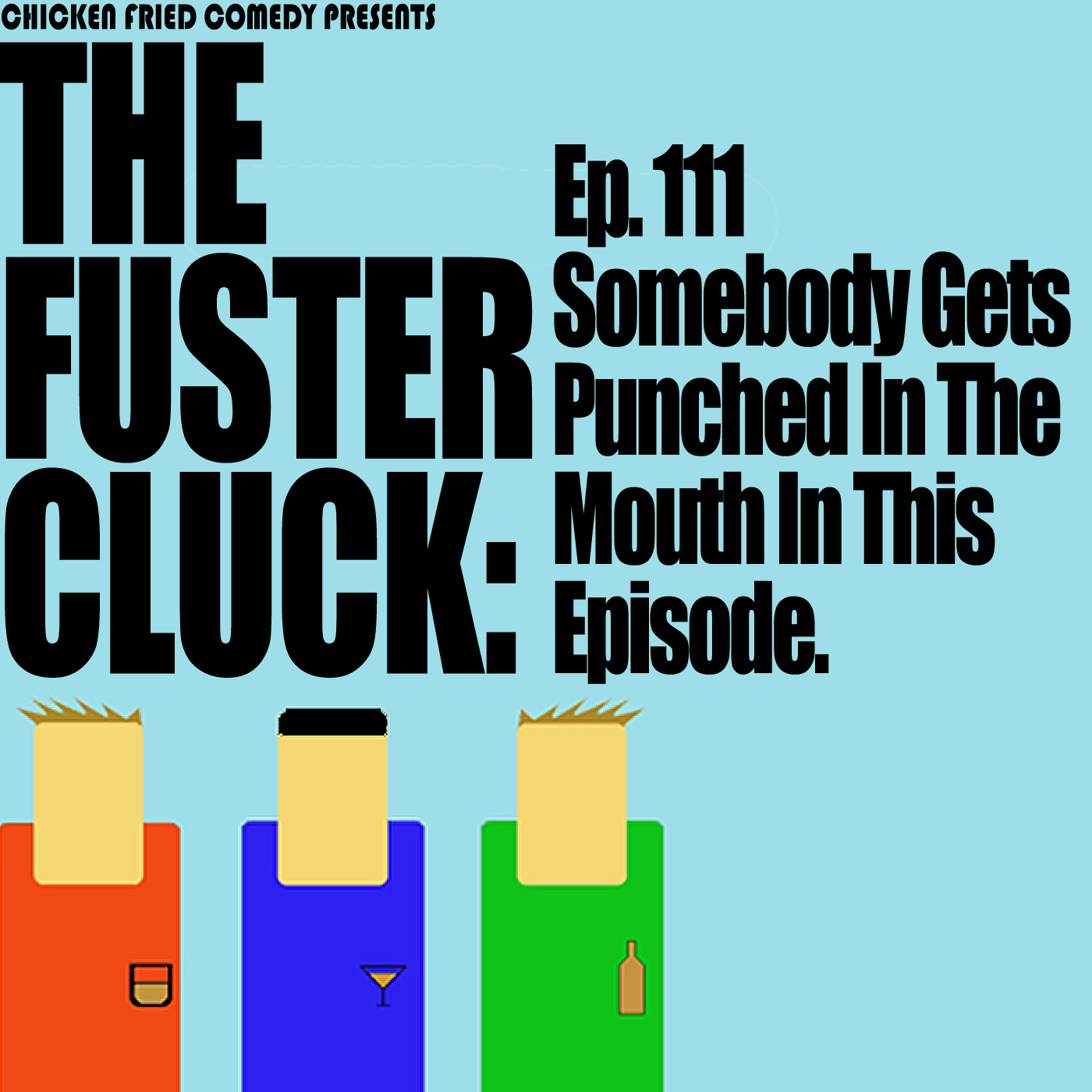 The Fustercluck Ep 111: Somebody Gets Punched In The Mouth In This Episode.