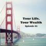 Artwork for Your Life, Your Wealth - Episode 44