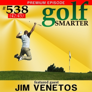 538 Premium: You're a Better Golfer Than You Think with Jim Venetos